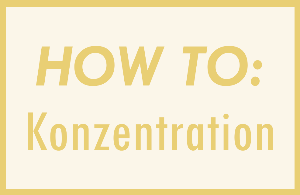 How to: Konzentration